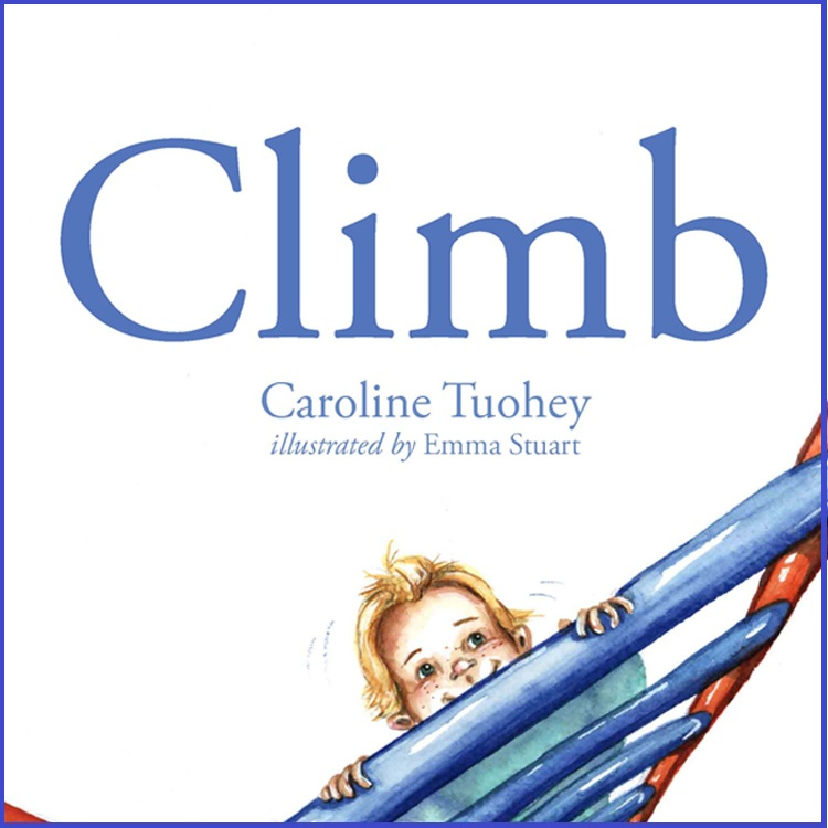 Climb by Caroline Tuohey  Illustrated by Emma Stuart